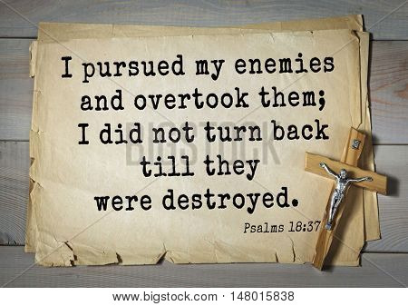 TOP-1000.  Bible verses from Psalms.I pursued my enemies and overtook them; I did not turn back till they were destroyed.