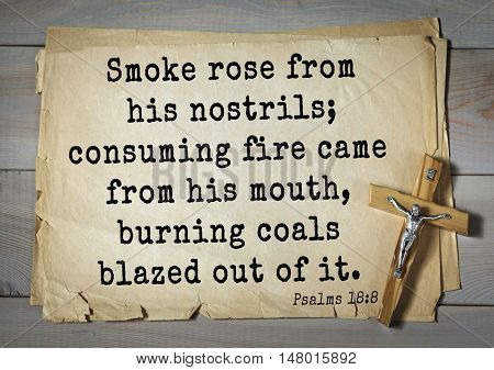 TOP-1000.  Bible verses from Psalms.Smoke rose from his nostrils; consuming fire came from his mouth, burning coals blazed out of it.