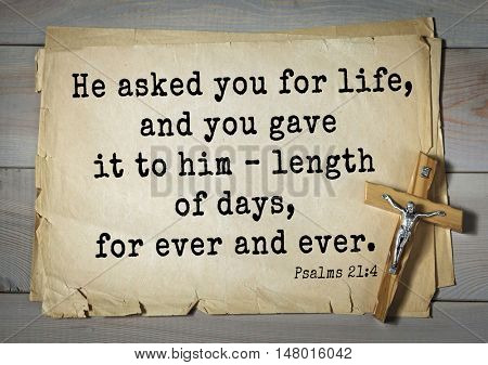 TOP-1000.  Bible verses from Psalms.He asked you for life, and you gave it to him â?? length of days, for ever and ever.