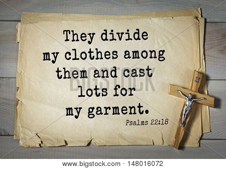 TOP-1000.  Bible verses from Psalms.They divide my clothes among them and cast lots for my garment.