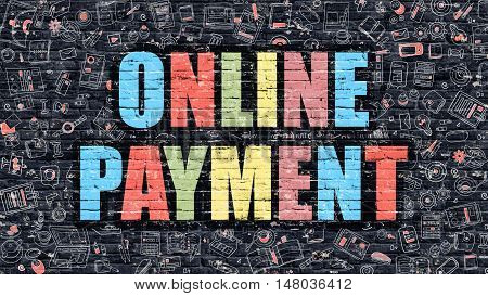 Multicolor Concept - Online Payment on Dark Brick Wall with Doodle Icons. Modern Illustration in Doodle Style. Online Payment Business Concept. Online Payment on Dark Wall.
