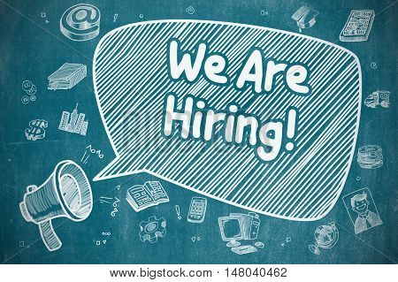 We Are Hiring on Speech Bubble. Cartoon Illustration of Shouting Horn Speaker. Advertising Concept. Business Concept. Megaphone with Phrase We Are Hiring. Cartoon Illustration on Blue Chalkboard.