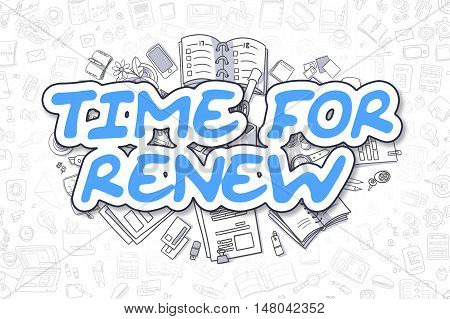Blue Inscription - Time For Renew. Business Concept with Cartoon Icons. Time For Renew - Hand Drawn Illustration for Web Banners and Printed Materials.