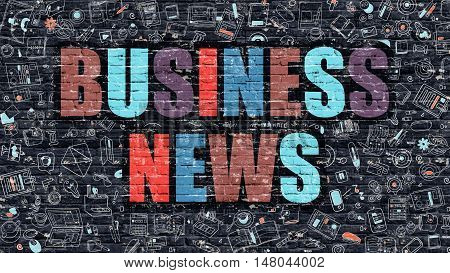 Business News. Multicolor Inscription on Dark Brick Wall with Doodle Icons. Business News Concept in Modern Style. Doodle Design Icons. Business News on Dark Brickwall Background.