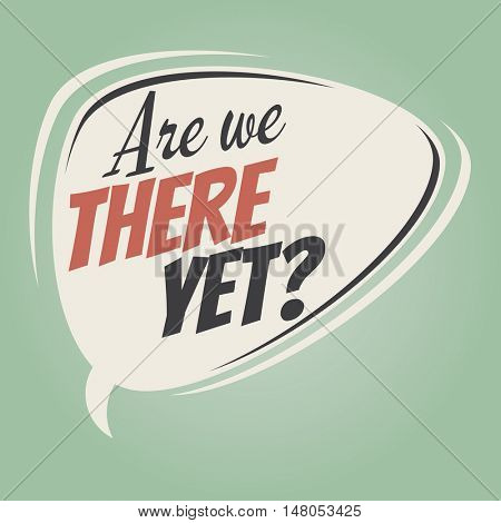 are we there yet retro speech balloon