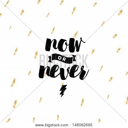 Now or never. Anti-procrastination, Inspirational quote, motivation. Typography for poster, invitation, greeting card or t-shirt. Vector lettering, inscription, calligraphy design. Text background