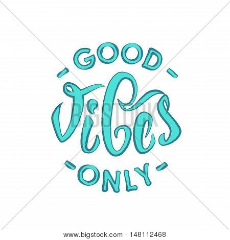 Good vibes only hand lettering. Vector short quotes calligraphy for print. Good vibes positive sticker.