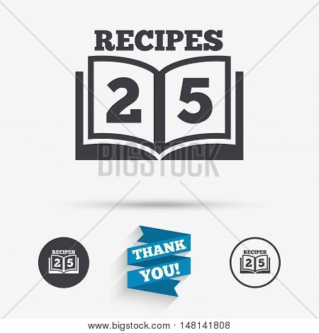 Cookbook sign icon. 25 Recipes book symbol. Flat icons. Buttons with icons. Thank you ribbon. Vector