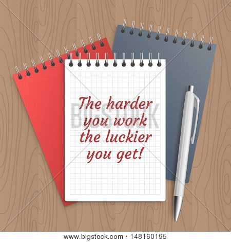 Text: the harder you work the luckier you get. Business concept. Pen and note paper with inspiration message on wooden table. Vector illustration.