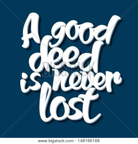 Proverb A good deed is never lost. Vector illustration