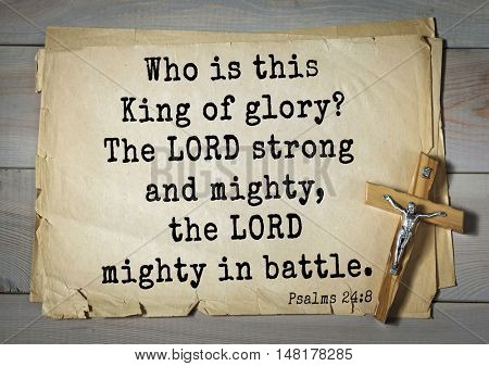 TOP-1000.  Bible verses from Psalms.Who is this King of glory? The LORD strong and mighty, the LORD mighty in battle.