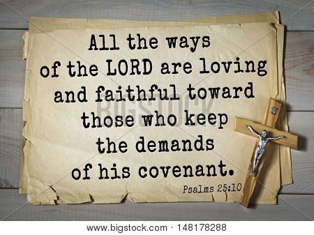 TOP-1000.  Bible verses from Psalms.All the ways of the LORD are loving and faithful toward those who keep the demands of his covenant.