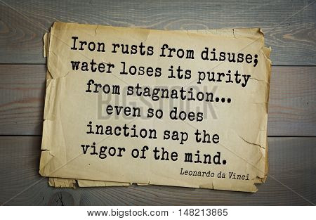 TOP-60. Aphorism by Leonardo da Vinci - artist painter, sculptor, architect.  Iron rusts from disuse; water loses its purity from stagnation... even so does inaction sap the vigor of the mind.