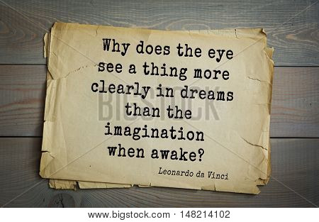 TOP-60. Aphorism by Leonardo da Vinci - Italian artist (painter, sculptor, architect) and  anatomist, scientist.  Why does the eye see a thing more clearly in dreams than the imagination when awake?