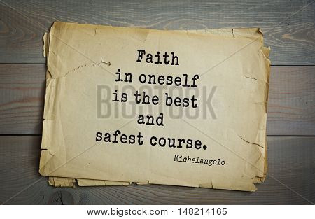 TOP-30. Aphorism by Michelangelo - Italian sculptor, painter, architect, poet, thinker. Faith in oneself is the best and safest course.