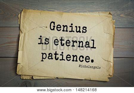 TOP-30. Aphorism by Michelangelo - Italian sculptor, painter, architect, poet, thinker.Genius is eternal patience.