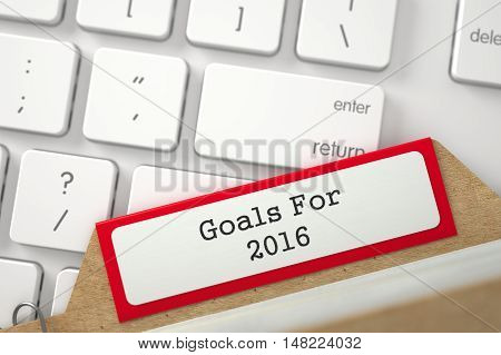 Red Folder Index with Goals For 2016 on Background of White Modern Computer Keypad. Closeup View. Blurred Image. 3D Rendering.