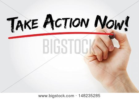 Hand Writing Take Action Now With Marker