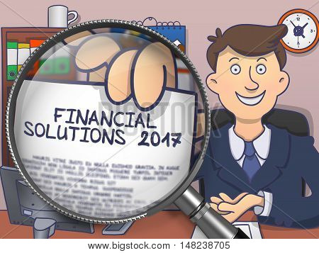 Business Man in Office Holding a Text on Paper Financial Solutions 2017. Closeup View through Magnifier. Colored Doodle Illustration.