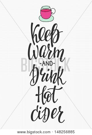 Quote hot cider cup typography. Calligraphy style sign. Winter Hot Drink Shop promotion motivation. Graphic design lifestyle lettering. Sketch hot drink mug vector. Keep warm anf drink hot cider