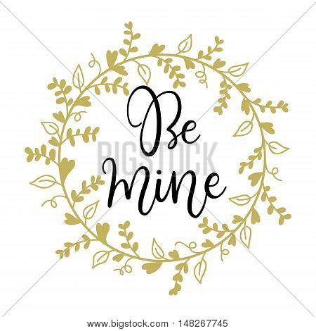 Be mine. Valentines day vector greeting card with hand written calligraphic phrase.