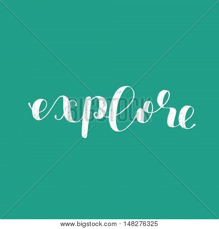 Explore. Brush hand lettering. Inspiring quote. Motivating modern calligraphy. Can be used for photo overlays, posters, holiday clothes, cards and more.