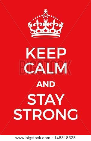 Keep Calm And Stay Strong Poster