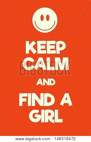 Keep Calm And Find A Girl Poster