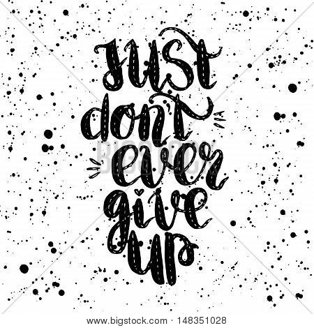 Handdrawn with ink quote just dont ever give up - typography poster lettering. Calligraphy phrase perfect for gift cards baby shower birthday scrapbooking t-shirt