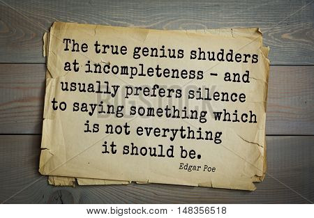TOP-30 Aphorism by Edgar Allan Poe (1809 - 1849) - American writer   The true genius shudders at incompleteness - and usually prefers silence to saying something which is not everything it should be.