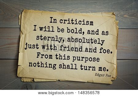 TOP-30. Aphorism by Edgar Allan Poe (1809 - 1849) - American writer, poet.  In criticism I will be bold, and as sternly, absolutely just with friend and foe. From this purpose nothing shall turn me.