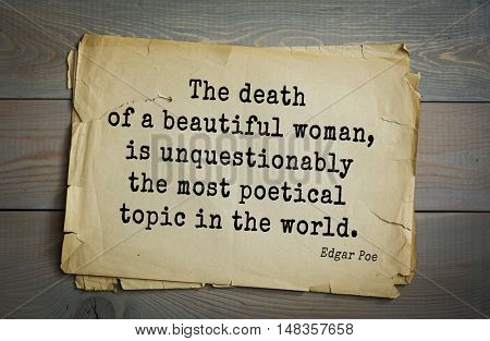 TOP-30. Aphorism by Edgar Allan Poe (1809 - 1849) - American writer, poet, essayist, literary critic. The death of a beautiful woman, is unquestionably the most poetical topic in the world.