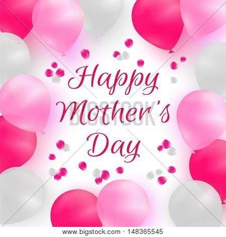 Happy Mother's Day. Greeting card or background template. White, pink and deep pink balloons on white background with rose petals. Vector illustration.