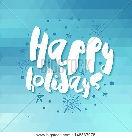 Decorative Greeting Card with handdrawn lettering. Modern ink calligraphy. Handwritten white phrase, blue snowflakes and stars on abstract azure background. Trendy vector design for decor and posters