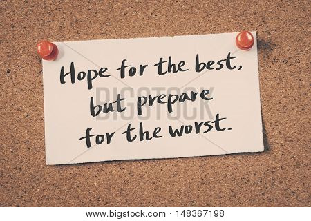 Hope for the best but prepare for the worst.