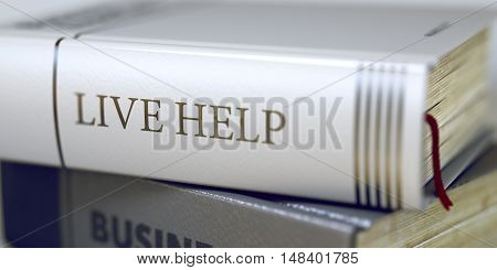 Live Help Concept. Book Title. Business - Book Title. Live Help. Live Help. Book Title on the Spine. Book Title on the Spine - Live Help. Toned Image. 3D Rendering.