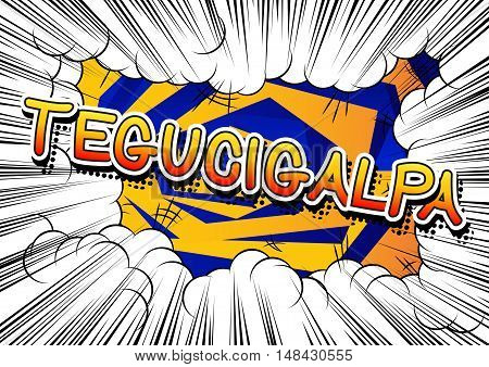 Tegucigalpa - Comic book style text on comic book abstract background.