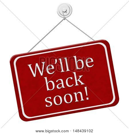 We'll Be Back Soon Sign A red and white sign with the words We'll Be Back Soon isolated on a white background 3D Illustration