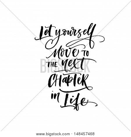 Let yourself move to the next chapter in life postcard. Motivational quote. Ink illustration. Modern brush calligraphy. Isolated on white background.