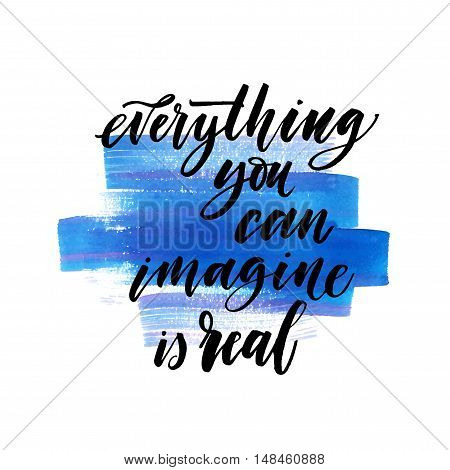 Imagine everything you can is real phrase. Hand drawn lettering background. Ink illustration. Modern brush calligraphy. Isolated on white background.