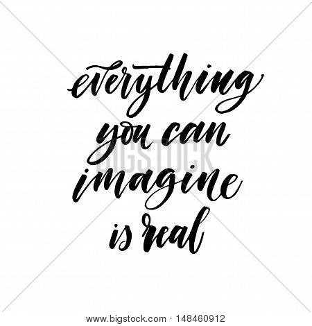 Imagine everything you can is real card. Hand drawn lettering background. Ink illustration. Modern brush calligraphy. Isolated on white background.