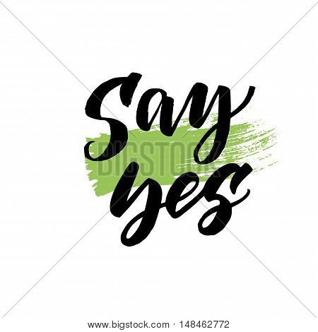 Say yes card. Hand drawn lettering background. Ink illustration. Modern brush calligraphy. Isolated on white background.