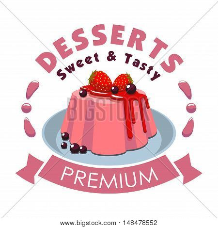 Premium dessert emblem. Vector icon of sweet pudding on plate, strawberry topping, blackcurrant berries, pink ribbon. Template for cafe menu card, cafeteria signboard, patisserie poster