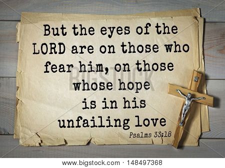 TOP-1000.  Bible verses from Psalms. But the eyes of the LORD are on those who fear him, on those whose hope is in his unfailing love