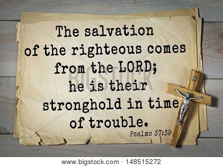 TOP-1000.  Bible verses from Psalms.The salvation of the righteous comes from the LORD; he is their stronghold in time of trouble.