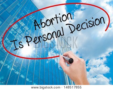 Man Hand Writing Abortion Is Personal Decision With Black Marker On Visual Screen