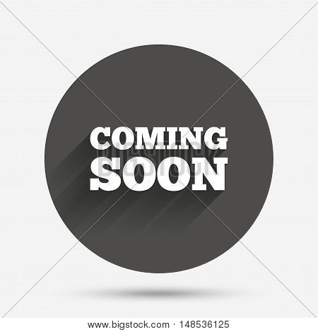 Coming soon sign icon. Promotion announcement symbol. Circle flat button with shadow. Vector