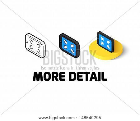More detail icon, vector symbol in flat, outline and isometric style