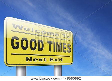Good times, having a great leisure and happy time for the best memories and fantastic moments, road sign billboard. 3D, illustration