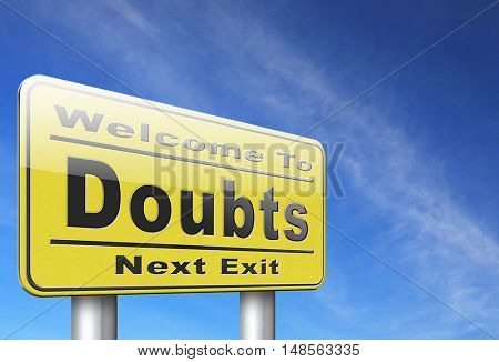 Doubts doubting being uncertain looking for advice, no confidence and suspicion maybe yes or not, road sign billboard. 3D, illustration